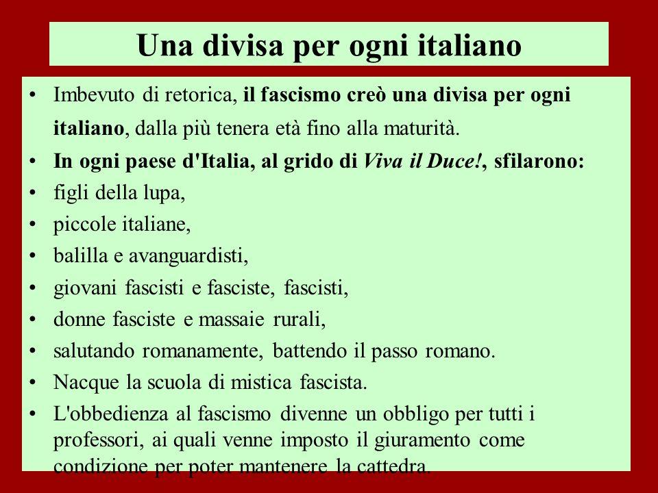 Imbevuto di retorica, il fascismo creò una divisa per ogni italiano, dalla più tenera età fino alla maturità. In ogni paese d'Italia, al grido di Viva