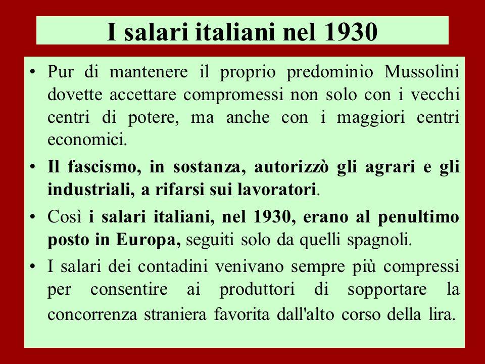 I salari italiani nel 1930 Pur di mantenere il proprio predominio Mussolini dovette accettare compromessi non solo con i vecchi centri di potere, ma a