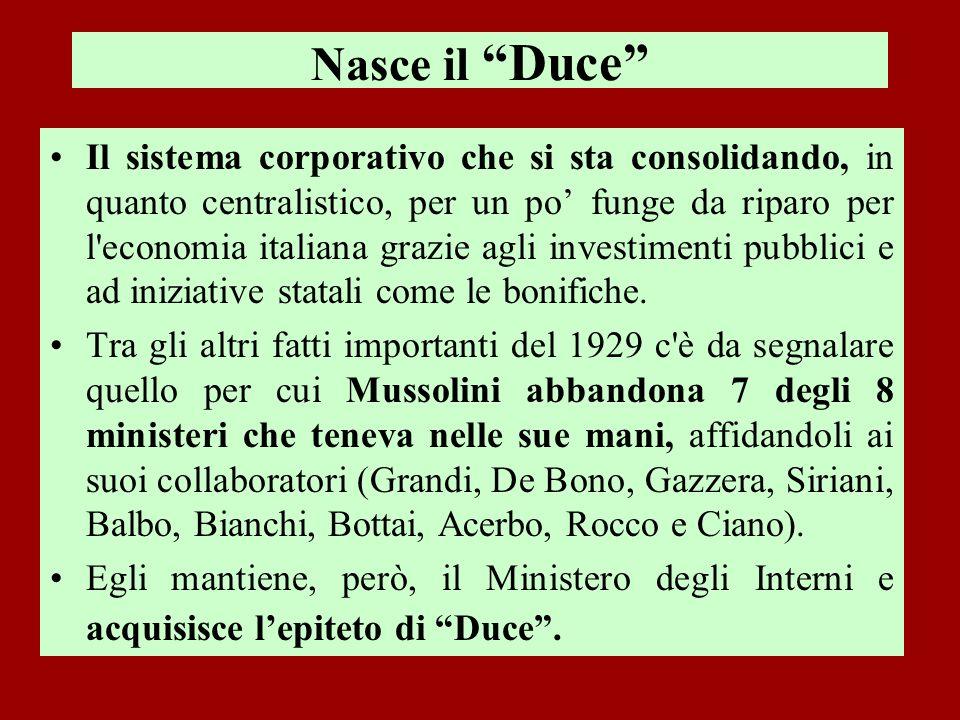 Nasce il Duce Il sistema corporativo che si sta consolidando, in quanto centralistico, per un po funge da riparo per l'economia italiana grazie agli i