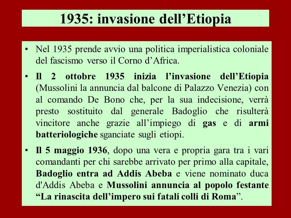 1935: invasione dellEtiopia Nel 1935 prende avvio una politica imperialistica coloniale del fascismo verso il Corno dAfrica. Il 2 ottobre 1935 inizia