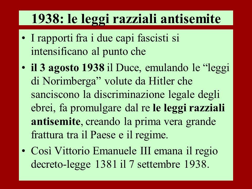 1938: le leggi razziali antisemite I rapporti fra i due capi fascisti si intensificano al punto che il 3 agosto 1938 il Duce, emulando le leggi di Nor