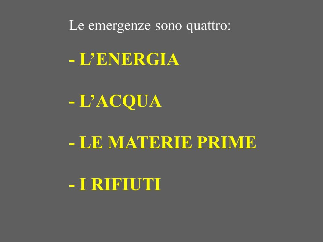 Le emergenze sono quattro: - LENERGIA - LACQUA - LE MATERIE PRIME - I RIFIUTI