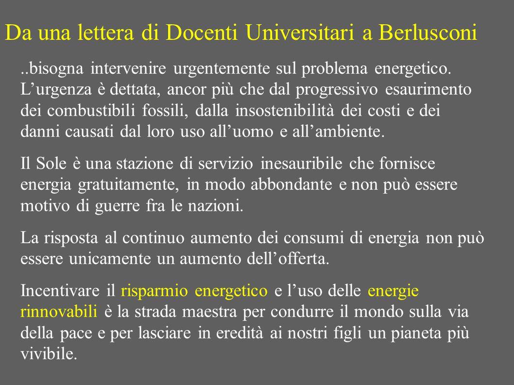 Da una lettera di Docenti Universitari a Berlusconi..bisogna intervenire urgentemente sul problema energetico. Lurgenza è dettata, ancor più che dal p