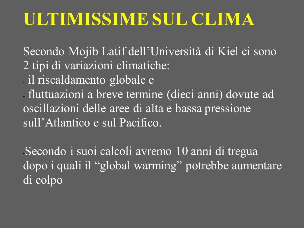 ULTIMISSIME SUL CLIMA Secondo Mojib Latif dellUniversità di Kiel ci sono 2 tipi di variazioni climatiche: - il riscaldamento globale e - fluttuazioni
