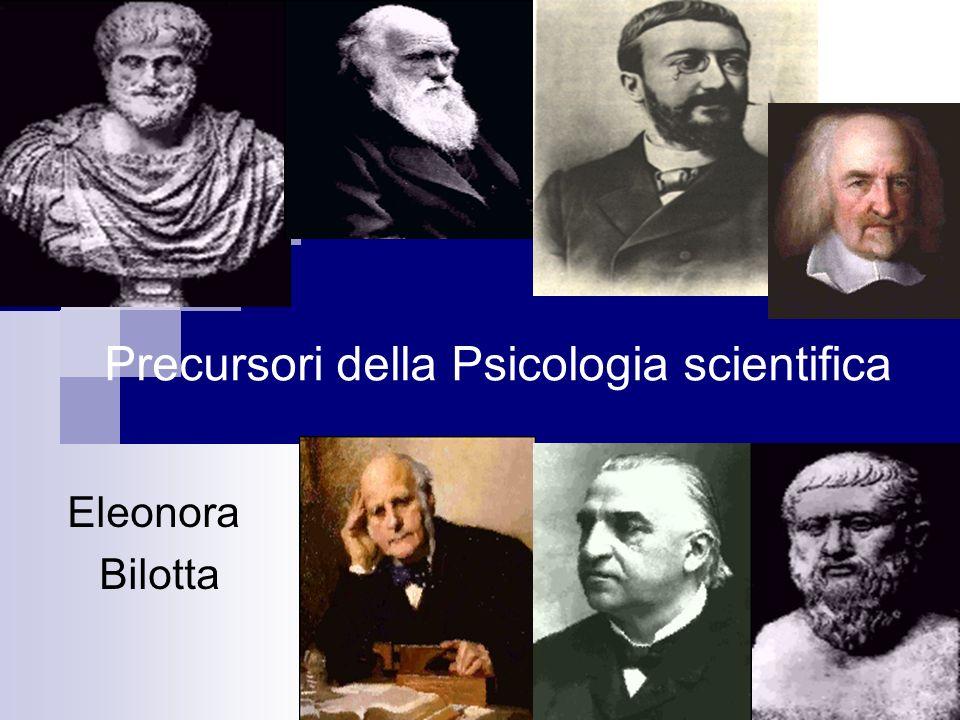 Precursori della Psicologia scientifica Eleonora Bilotta