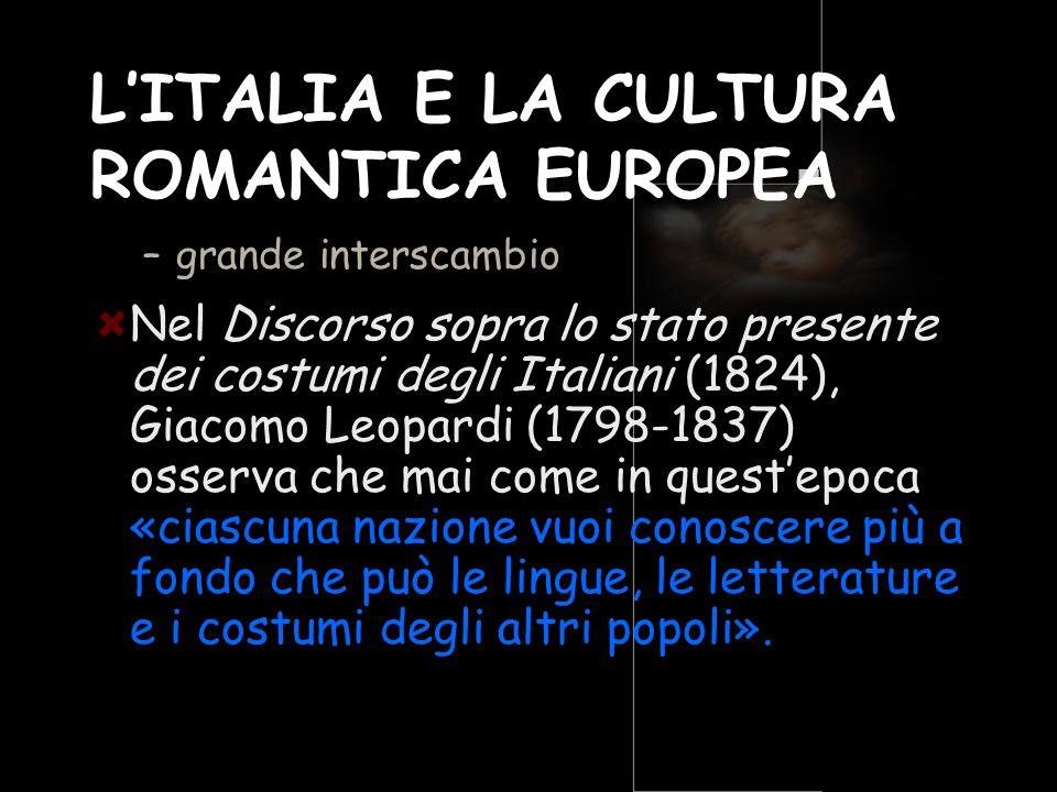 LITALIA E LA CULTURA ROMANTICA EUROPEA –grande interscambio Nel Discorso sopra lo stato presente dei costumi degli Italiani (1824), Giacomo Leopardi (