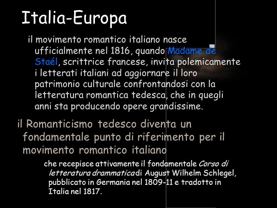 Italia-Europa il movimento romantico italiano nasce ufficialmente nel 1816, quando Madame de Staél, scrittrice francese, invita polemicamente i letter