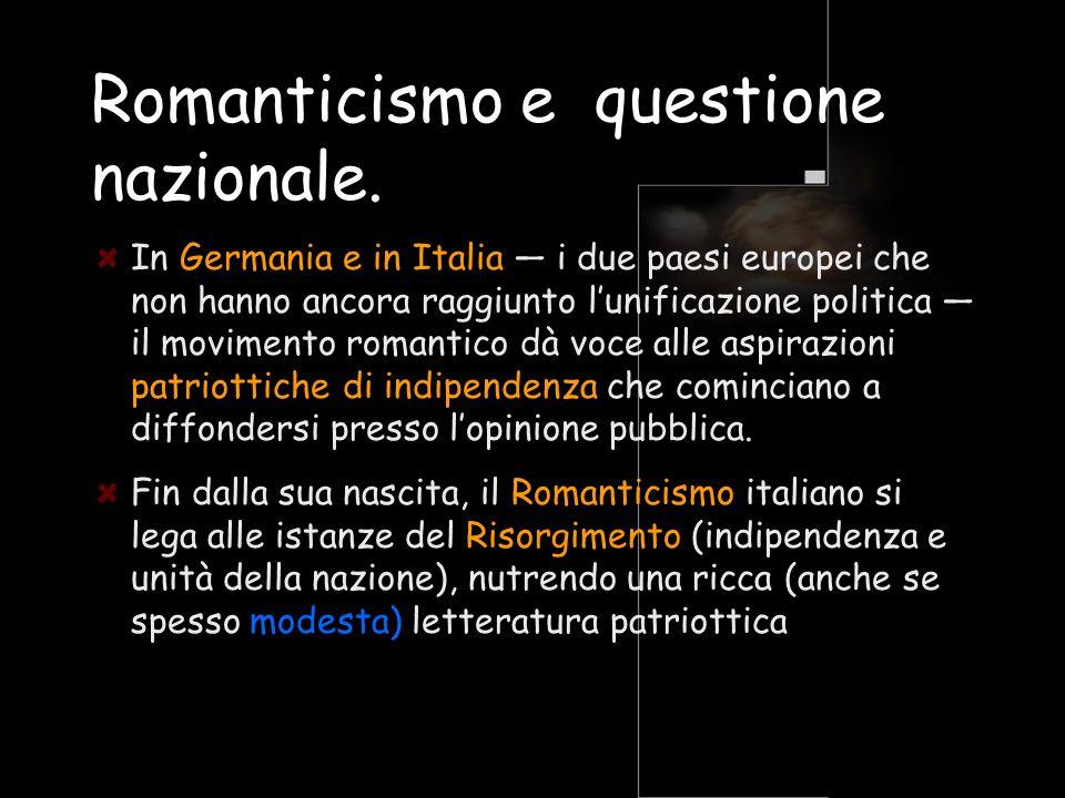 Romanticismo e questione nazionale. In Germania e in Italia i due paesi europei che non hanno ancora raggiunto lunificazione politica il movimento rom