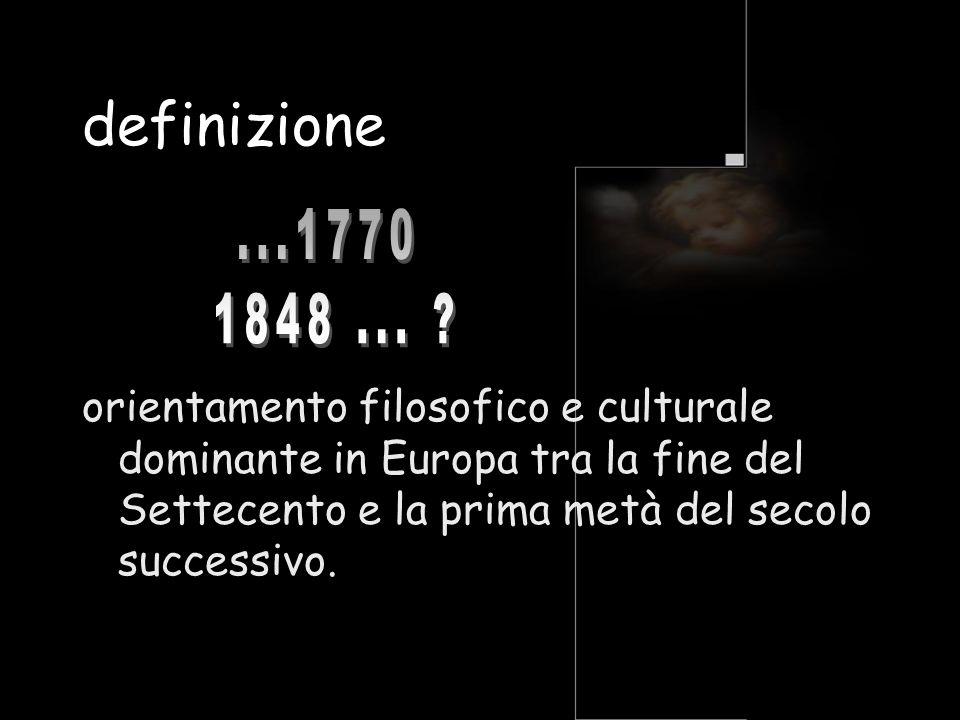 definizione orientamento filosofico e culturale dominante in Europa tra la fine del Settecento e la prima metà del secolo successivo.