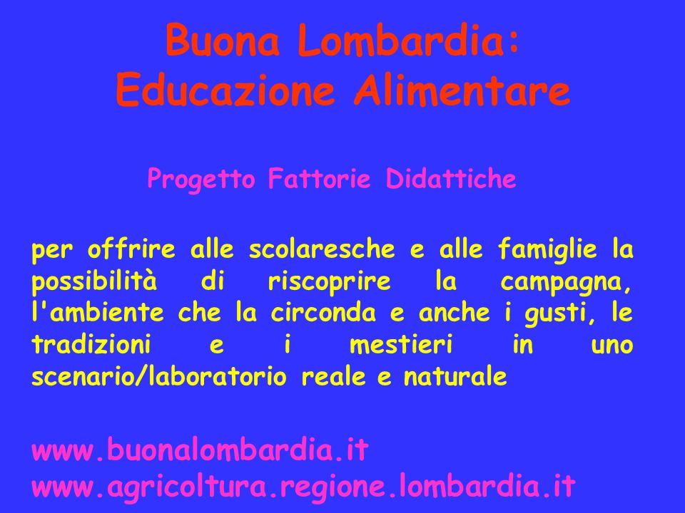 Buona Lombardia: Educazione Alimentare Progetto Fattorie Didattiche per offrire alle scolaresche e alle famiglie la possibilità di riscoprire la campa
