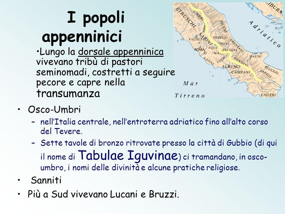 I popoli appenninici Osco-Umbri –nellItalia centrale, nellentroterra adriatico fino allalto corso del Tevere. –Sette tavole di bronzo ritrovate presso