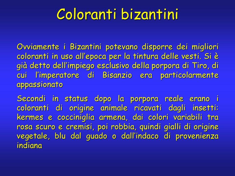 Coloranti bizantini Ovviamente i Bizantini potevano disporre dei migliori coloranti in uso allepoca per la tintura delle vesti.