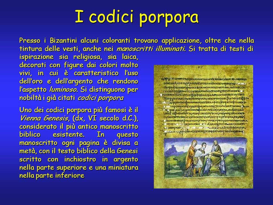 I codici porpora Presso i Bizantini alcuni coloranti trovano applicazione, oltre che nella tintura delle vesti, anche nei manoscritti illuminati.