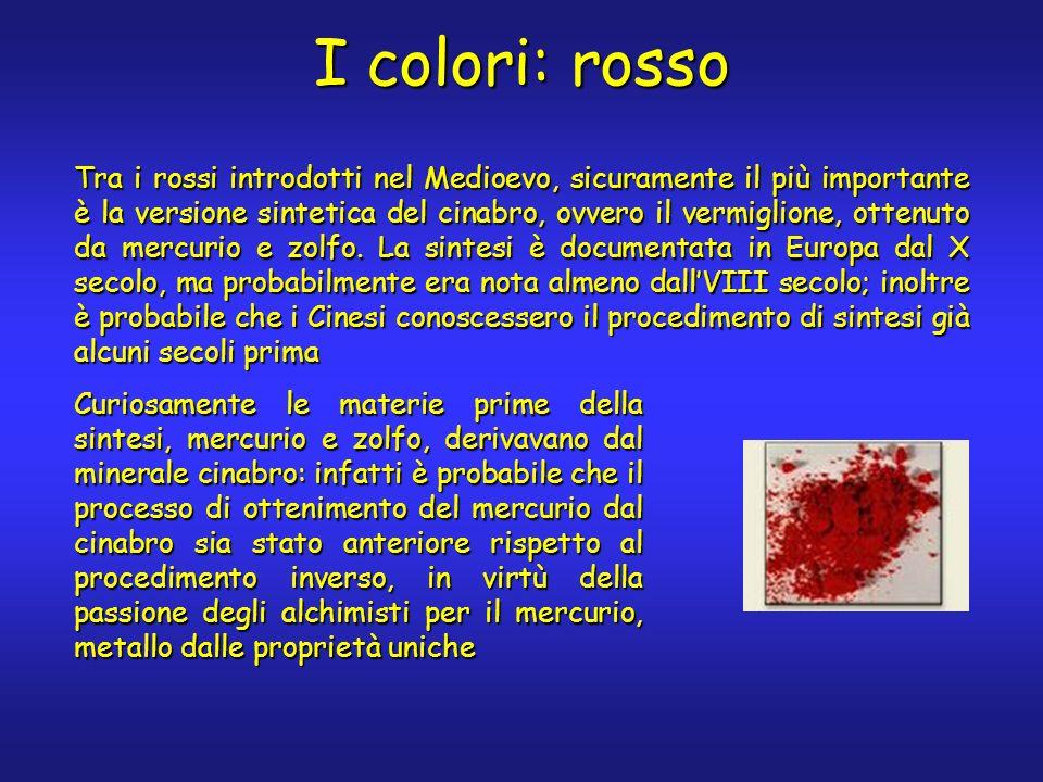 I colori: rosso Tra i rossi introdotti nel Medioevo, sicuramente il più importante è la versione sintetica del cinabro, ovvero il vermiglione, ottenuto da mercurio e zolfo.