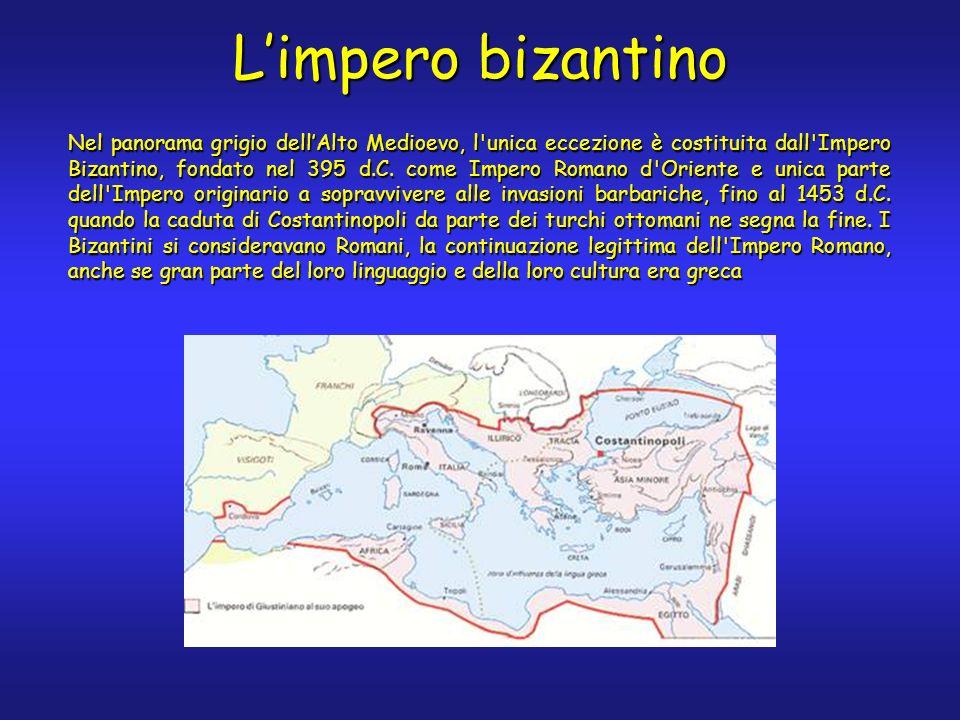 Limpero bizantino Nel panorama grigio dellAlto Medioevo, l unica eccezione è costituita dall Impero Bizantino, fondato nel 395 d.C.