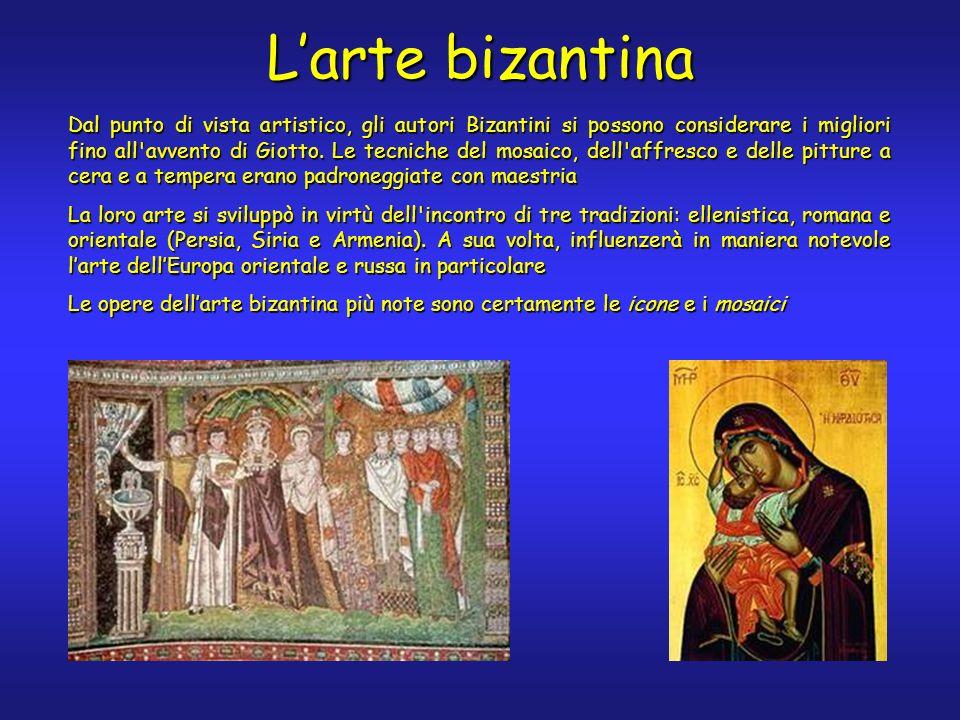 Larte bizantina Dal punto di vista artistico, gli autori Bizantini si possono considerare i migliori fino all avvento di Giotto.