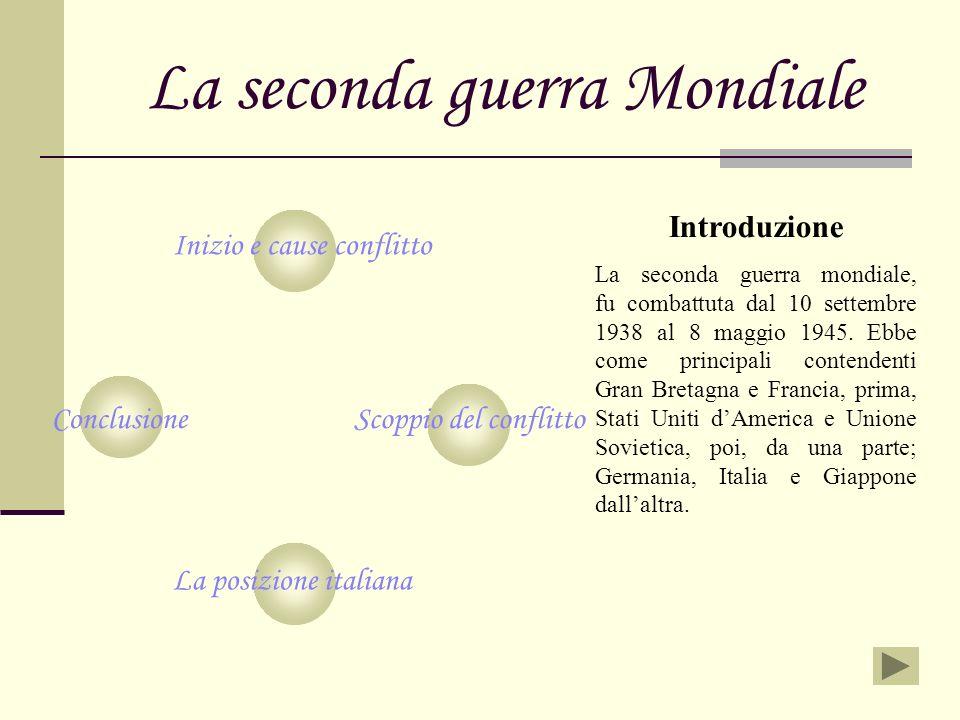 La seconda guerra Mondiale Inizio e cause conflitto Scoppio del conflitto La posizione italiana Conclusione Introduzione La seconda guerra mondiale, f