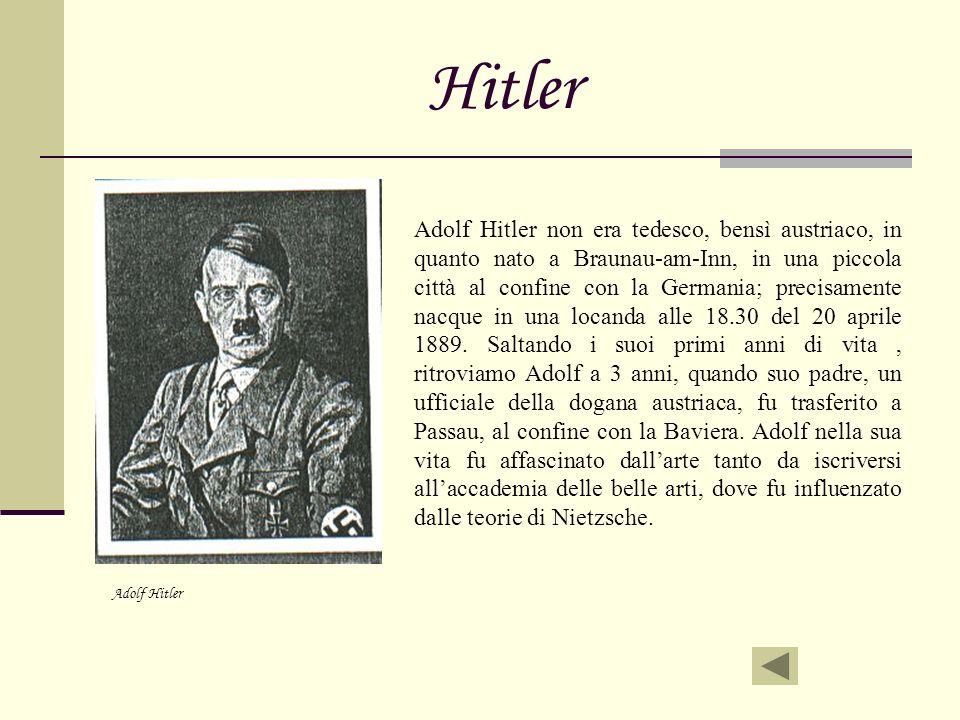 Hitler Adolf Hitler non era tedesco, bensì austriaco, in quanto nato a Braunau-am-Inn, in una piccola città al confine con la Germania; precisamente n