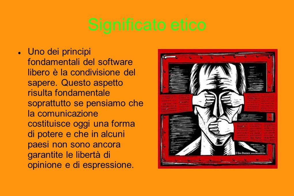 Significato etico Uno dei principi fondamentali del software libero è la condivisione del sapere.