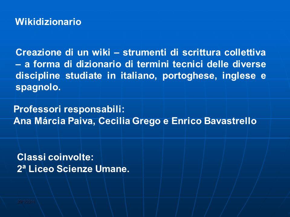 29/1/2014 Wikidizionario Professori responsabili: Ana Márcia Paiva, Cecilia Grego e Enrico Bavastrello Classi coinvolte: 2ª Liceo Scienze Umane.