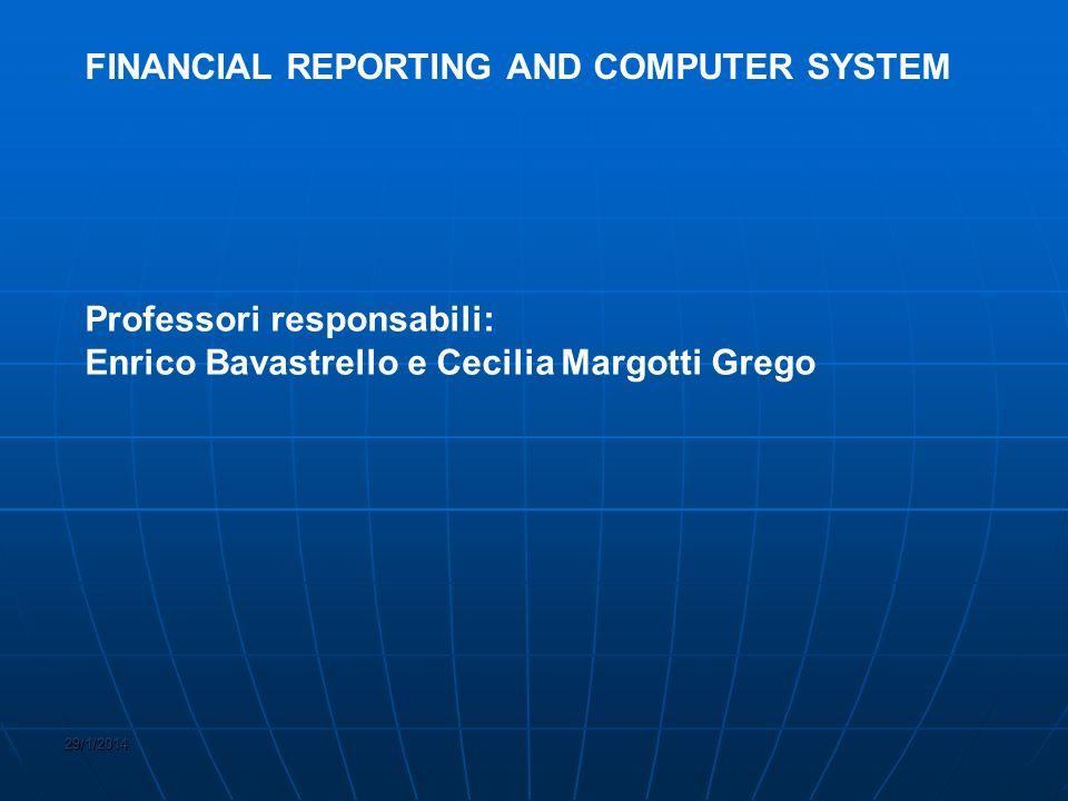 29/1/2014 FINANCIAL REPORTING AND COMPUTER SYSTEM Professori responsabili: Enrico Bavastrello e Cecilia Margotti Grego