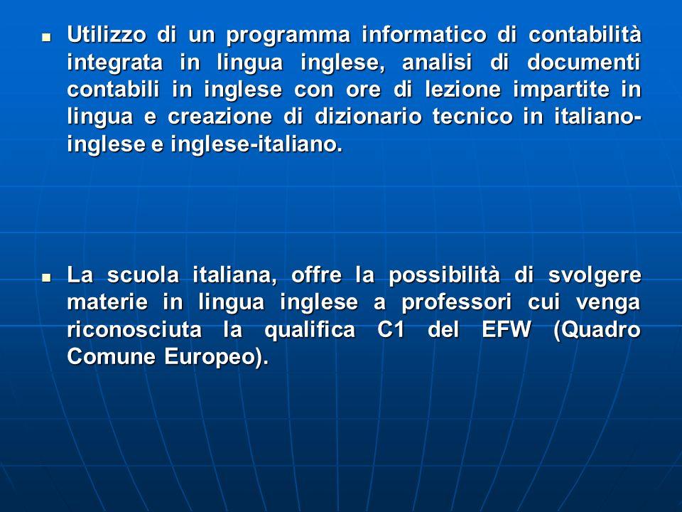 Utilizzo di un programma informatico di contabilità integrata in lingua inglese, analisi di documenti contabili in inglese con ore di lezione impartite in lingua e creazione di dizionario tecnico in italiano- inglese e inglese-italiano.