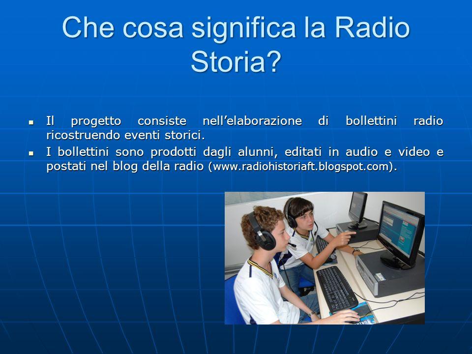 Che cosa significa la Radio Storia? Il progetto consiste nellelaborazione di bollettini radio ricostruendo eventi storici. Il progetto consiste nellel
