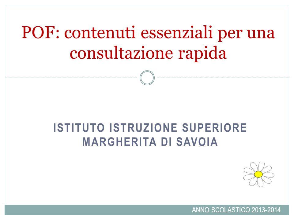 ISTITUTO ISTRUZIONE SUPERIORE MARGHERITA DI SAVOIA POF: contenuti essenziali per una consultazione rapida ANNO SCOLASTICO 2013-2014