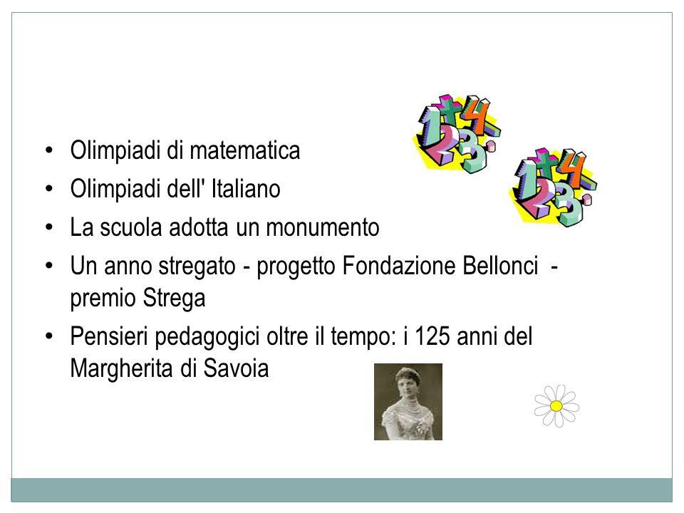 Olimpiadi di matematica Olimpiadi dell Italiano La scuola adotta un monumento Un anno stregato - progetto Fondazione Bellonci - premio Strega Pensieri pedagogici oltre il tempo: i 125 anni del Margherita di Savoia