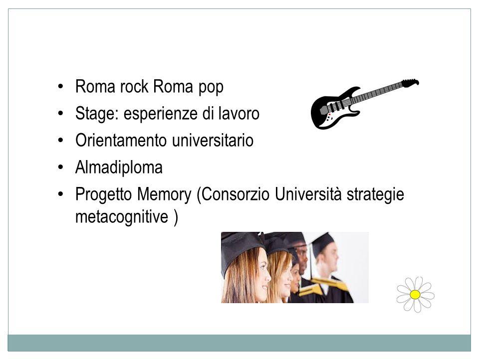 Roma rock Roma pop Stage: esperienze di lavoro Orientamento universitario Almadiploma Progetto Memory (Consorzio Università strategie metacognitive )