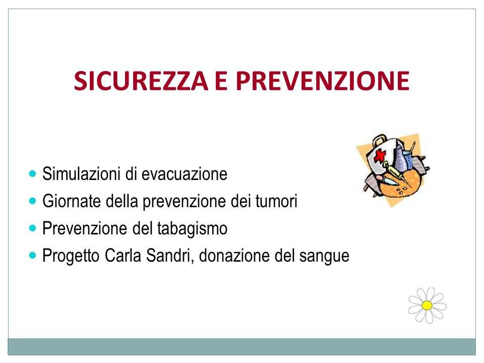 SICUREZZA E PREVENZIONE Simulazioni di evacuazione Giornate della prevenzione dei tumori Prevenzione del tabagismo Progetto Carla Sandri, donazione de