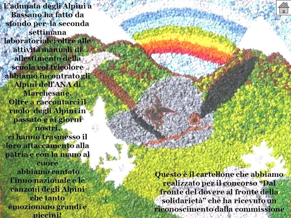 Ladunata degli Alpini a Bassano ha fatto da sfondo per la seconda settimana laboratoriale: oltre alle attività manuali di allestimento della scuola col tricolore abbiamo incontrato gli Alpini dellANA di Marchesane.