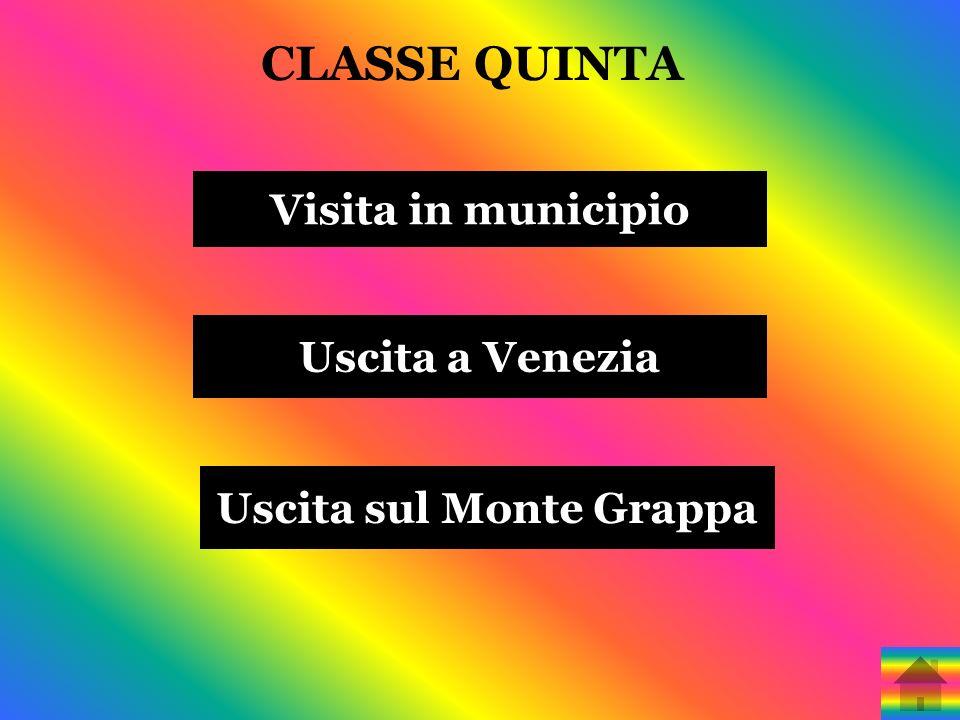 CLASSE QUINTA Visita in municipio Uscita a Venezia Uscita sul Monte Grappa