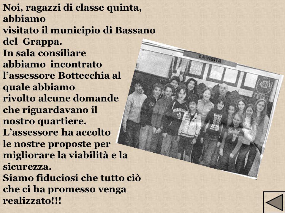 Noi, ragazzi di classe quinta, abbiamo visitato il municipio di Bassano del Grappa. In sala consiliare abbiamo incontrato lassessore Bottecchia al qua
