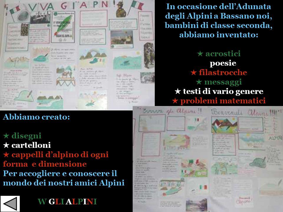 In occasione dellAdunata degli Alpini a Bassano noi, bambini di classe seconda, abbiamo inventato: acrostici poesie filastrocche messaggi testi di var