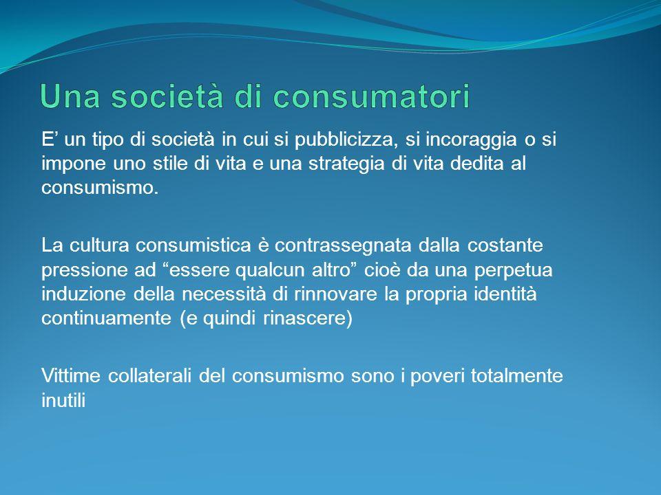 E un tipo di società in cui si pubblicizza, si incoraggia o si impone uno stile di vita e una strategia di vita dedita al consumismo. La cultura consu