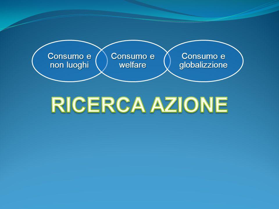 Consumo e non luoghi Consumo e welfare Consumo e globalizzione