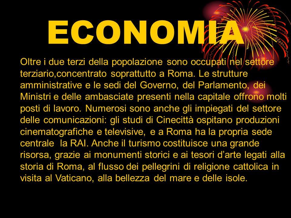 ECONOMIA Oltre i due terzi della popolazione sono occupati nel settore terziario,concentrato soprattutto a Roma. Le strutture amministrative e le sedi