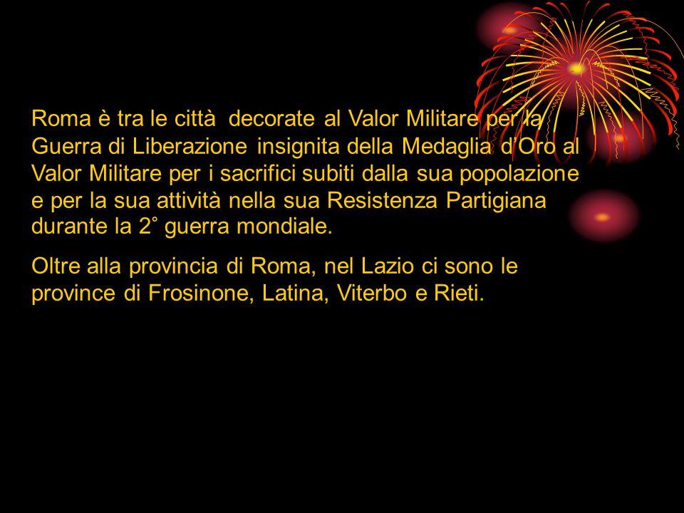 Roma è tra le città decorate al Valor Militare per la Guerra di Liberazione insignita della Medaglia dOro al Valor Militare per i sacrifici subiti dal