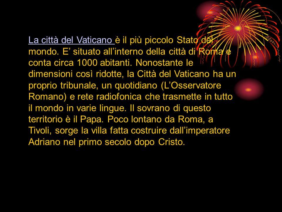 La città del Vaticano La città del Vaticano è il più piccolo Stato del mondo. E situato allinterno della città di Roma e conta circa 1000 abitanti. No