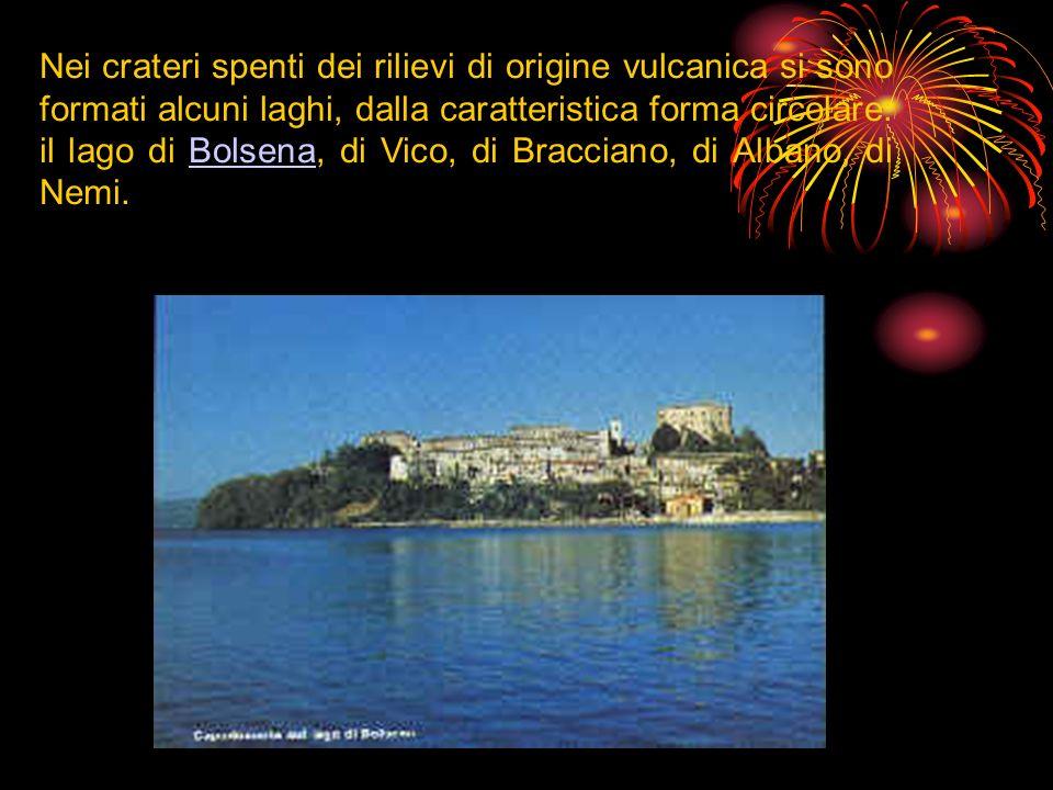 Nei crateri spenti dei rilievi di origine vulcanica si sono formati alcuni laghi, dalla caratteristica forma circolare: il lago di Bolsena, di Vico, d