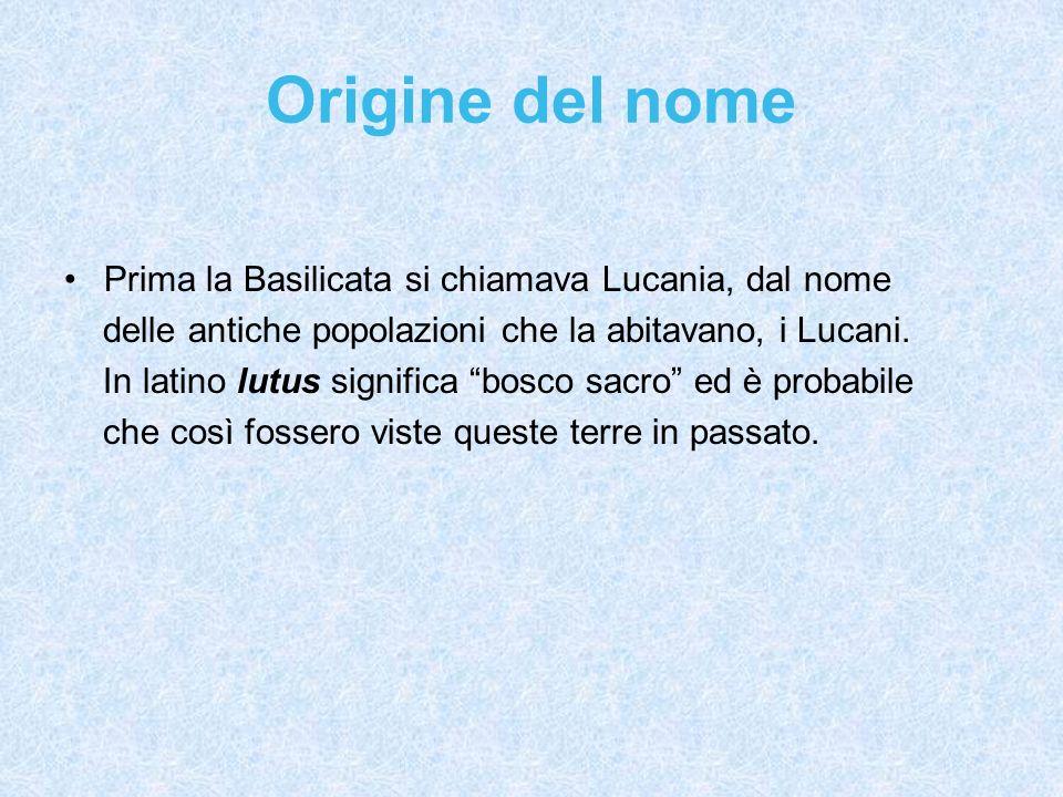 Origine del nome Prima la Basilicata si chiamava Lucania, dal nome delle antiche popolazioni che la abitavano, i Lucani.