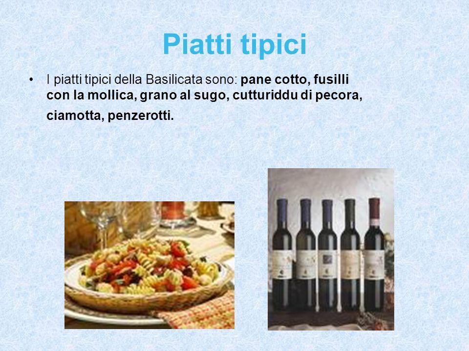 Piatti tipici I piatti tipici della Basilicata sono: pane cotto, fusilli con la mollica, grano al sugo, cutturiddu di pecora, ciamotta, penzerotti.