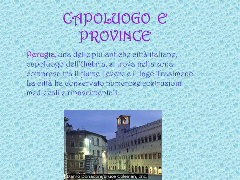 CAPOLUOGO E PROVINCE Perugia, una delle più antiche città italiane, capoluogo dell Umbria, si trova nella zona compresa tra il fiume Tevere e il lago Trasimeno.
