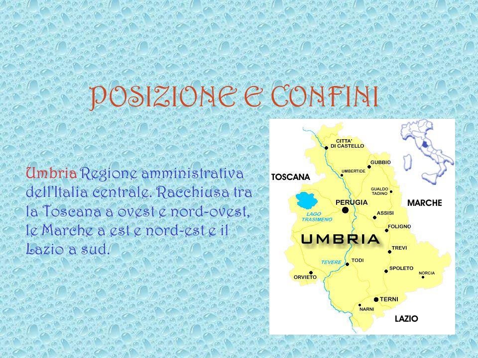 POSIZIONE E CONFINI Umbria Regione amministrativa dell Italia centrale.