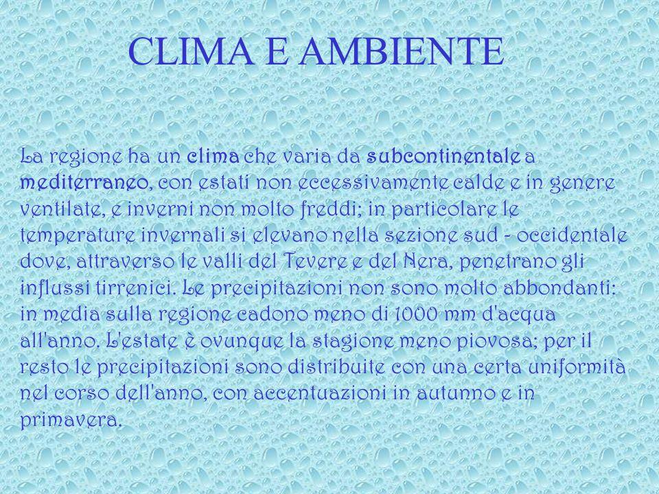 CLIMA E AMBIENTE La regione ha un clima che varia da subcontinentale a mediterraneo, con estati non eccessivamente calde e in genere ventilate, e inverni non molto freddi; in particolare le temperature invernali si elevano nella sezione sud - occidentale dove, attraverso le valli del Tevere e del Nera, penetrano gli influssi tirrenici.