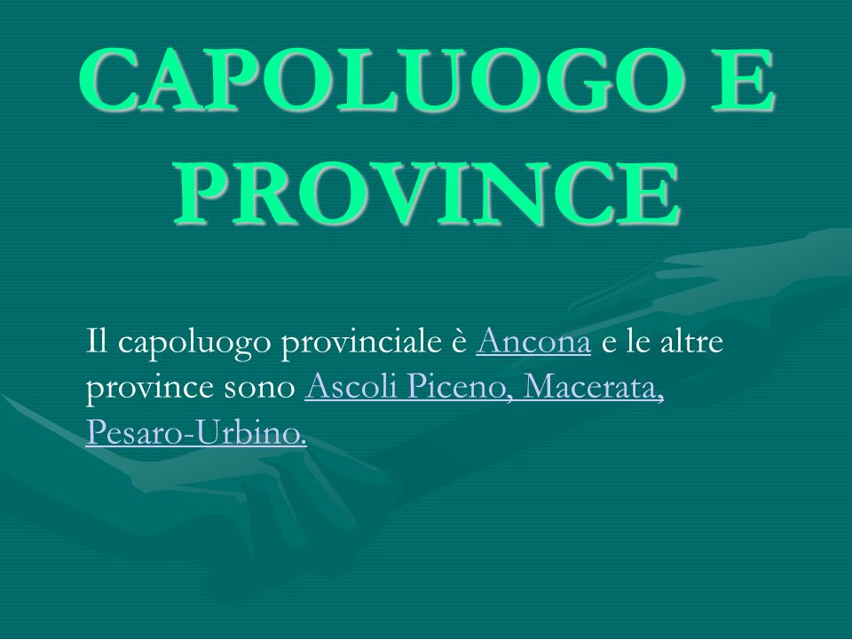 CAPOLUOGO E PROVINCE Il capoluogo provinciale è Ancona e le altre province sono Ascoli Piceno, Macerata, Pesaro-Urbino.AnconaAscoli Piceno, Macerata,