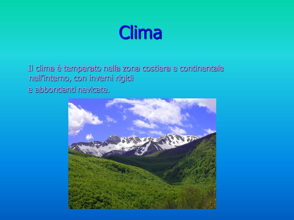 C Clima Il clima è temperato nella zona costiera e continentale nellinterno, con inverni rigidi Il clima è temperato nella zona costiera e continental