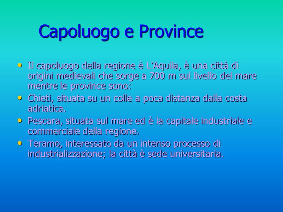 Capoluogo e Province Il capoluogo della regione è LAquila, è una città di origini medievali che sorge a 700 m sul livello del mare mentre le province