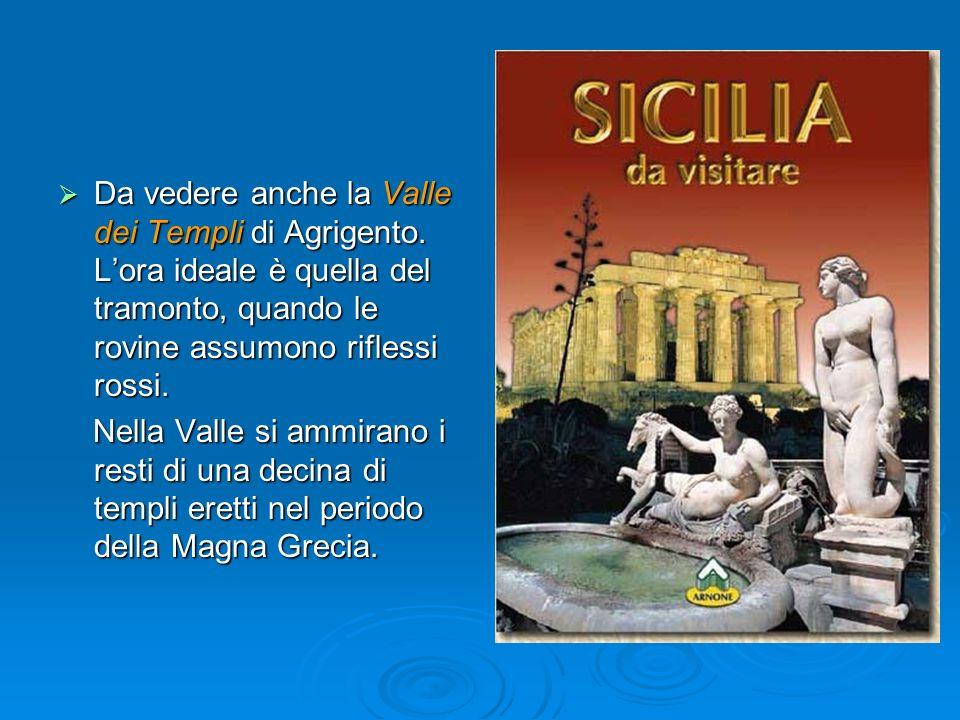 Da vedere anche la Valle dei Templi di Agrigento. Lora ideale è quella del tramonto, quando le rovine assumono riflessi rossi. Da vedere anche la Vall